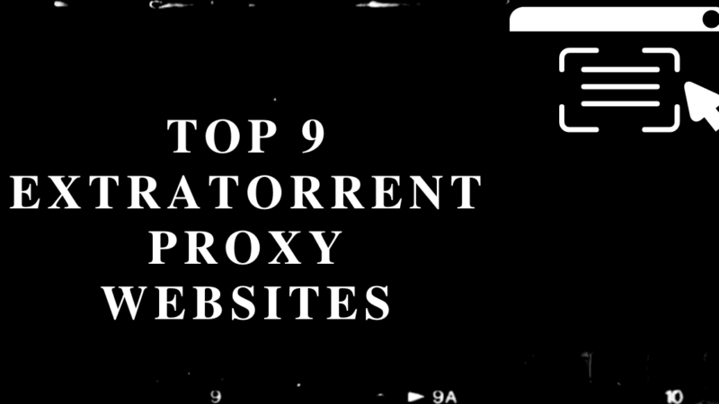 Top 9 Extrtorrent Proxy Websites List:Extratorrent