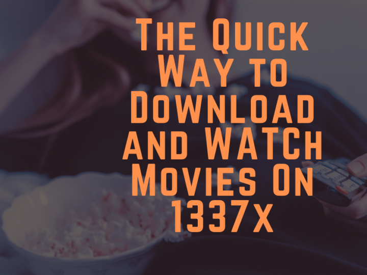 The quick way to Download and Watch Movies on 1337x