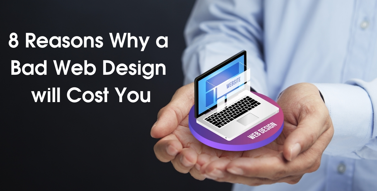 8 Reasons Why a Bad Web Design will Cost You