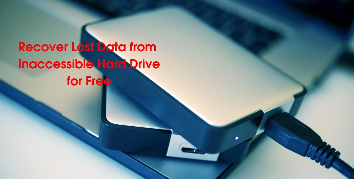 Recover Lost Data from Inaccessible Hard Drive for Free